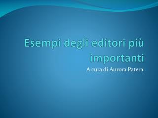 Esempi degli editori più importanti