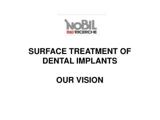 SURFACE TREATMENT OF DENTAL IMPLANTS OUR VISION