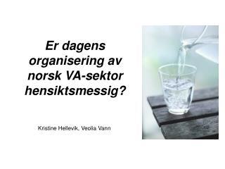 Er dagens organisering av norsk VA-sektor hensiktsmessig?