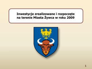 Inwestycje zrealizowane i rozpoczęte  na terenie Miasta Żywca w roku 2009