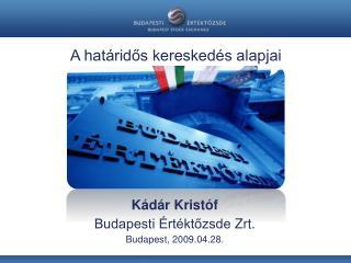 Kádár Kristóf Budapesti Értéktőzsde  Zrt . Budapest,  2009.04.28.