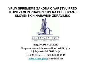 mag. RUDI RUMBAK Skupnost slovenskih naravnih zdravilišč, g.i.z. Ljubljanska 14, 3000 Celje