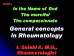 General concepts in Rheumatology  I. Salehi A. M.D., Rheumatologist