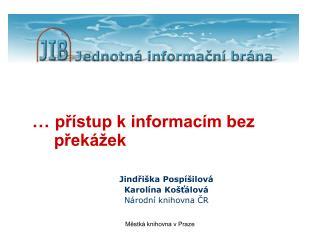 …  přístup k informacím bez   překážek Jindřiška Pospíšilová Karolína Košťálová