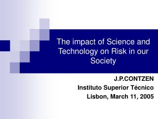 The impact of Science and Technology on Risk in our Society