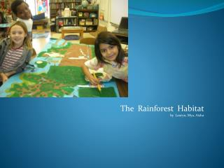The  Rainforest  Habitat   by   Lauryn ,  Mya , Aisha