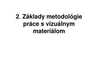 2 .  Základy metodológie práce s vizuálnym materiálom