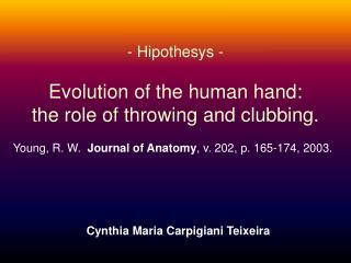 Hipothesys - Evolution of the human hand:  the role of throwing and clubbing.