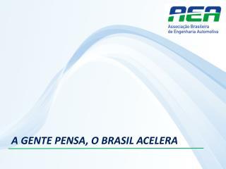 A GENTE PENSA, O BRASIL ACELERA