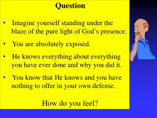 Question Imagine yourself standing under the blaze of the pure light of God's presence.
