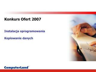 Konkurs Ofert 2007 Instalacja oprogramowania Kopiowanie danych