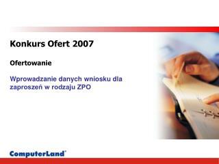 Konkurs Ofert 2007 Ofertowanie Wprowadzanie danych wniosku dla zaproszeń w rodzaju ZPO