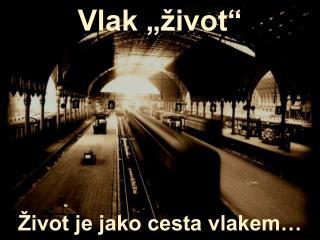 """Vlak """"život"""" Život je jako cesta vlakem…"""