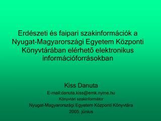 Kiss Danuta E-mail:danuta.kiss@emk.nyme.hu Könyvtári szakinformátor