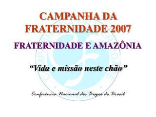 CAMPANHA DA FRATERNIDADE 2007