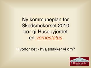 Ny kommuneplan for Skedsmokorset 2010 bør gi Husebyjordet  en  vernestatus