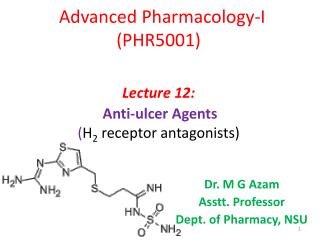 Advanced Pharmacology-I (PHR5001) Lecture 12: Anti-ulcer Agents ( H 2  receptor antagonists )