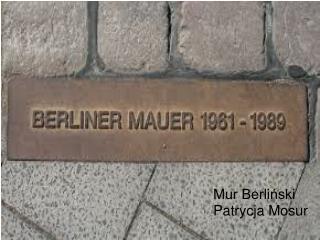Mur Berliński Patrycja Mosur