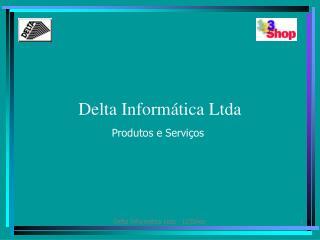 Delta Informática Ltda Produtos e Serviços