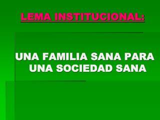 LEMA INSTITUCIONAL :