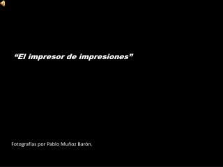 """""""El impresor de impresiones"""""""