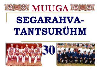 MUUGA SEGARAHVA-TANTSURÜHM