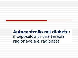 Autocontrollo nel diabete:  il caposaldo di una terapia ragionevole e ragionata