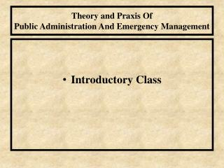 Theory and Praxis Of Public Administration And Emergency Management