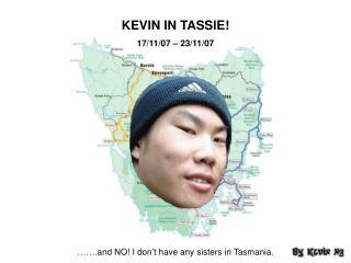 KEVIN IN TASSIE! 17/11/07 � 23/11/07