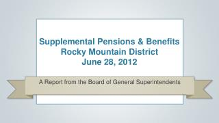 Supplemental Pensions & Benefits Rocky Mountain District June 28, 2012