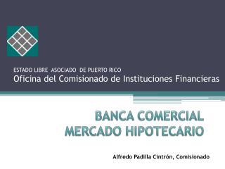 ESTADO LIBRE  ASOCIADO  DE PUERTO RICO Oficina del Comisionado de Instituciones Financieras