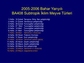 2005-2006 Bahar Yarıyılı BA408 Subtropik İklim Meyve Türleri