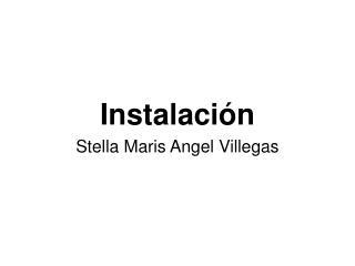 Instalación Stella Maris Angel Villegas