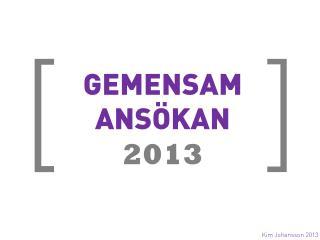 GEMENSAM ANSÖKAN 2013