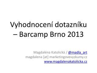Vyhodnocení dotazníku – Barcamp Brno 201 3