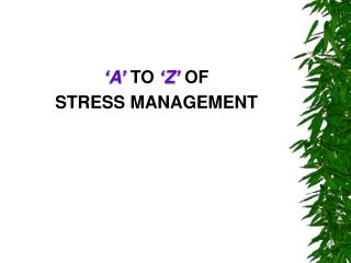 'A'  TO  'Z'  OF  STRESS MANAGEMENT