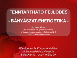 Dr. Horn János okl. olajmérnök, okl. gazdasági mérnök,