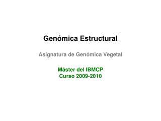 Genómica Estructural Asignatura de Genómica Vegetal Máster del IBMCP Curso 2009-2010