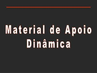 Material de Apoio Dinâmica
