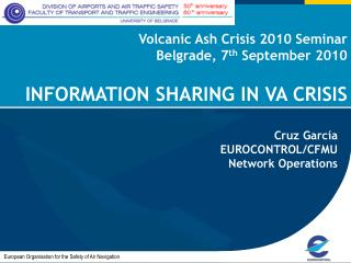 Volcanic Ash Crisis 2010 Seminar  Belgrade, 7 th  September 2010 INFORMATION SHARING IN VA CRISIS