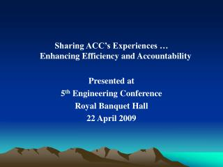 Sharing ACC's Experiences … Enhancing Efficiency and Accountability Presented at