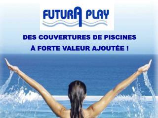 DES COUVERTURES DE PISCINES  À FORTE VALEUR AJOUTÉE !