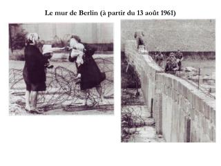Le mur de Berlin (à partir du 13 août 1961)