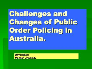 Challenges and Changes of Public Order Policing in Australia.