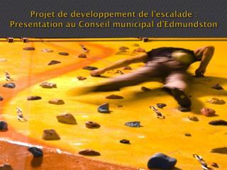 Projet de développement de l'escalade : Présentation au Conseil municipal d'Edmundston