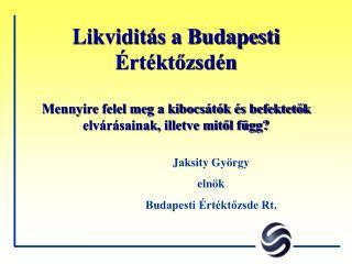 Jaksity György elnök Budapesti Értéktőzsde Rt.