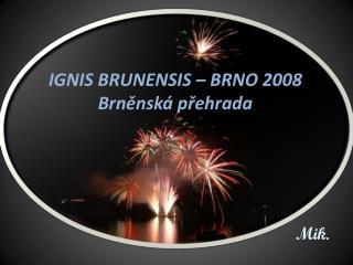 IGNIS BRUNENSIS – BRNO 2008 Brněnská přehrada