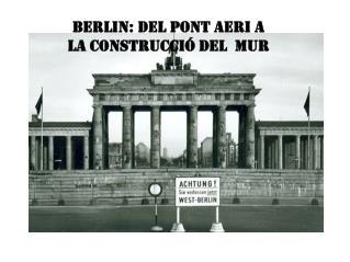 Berlin: del pont aeri a la construcció del  mur