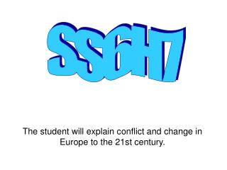 The student will explain conflict and change in Europe to the 21st century.