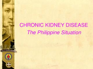 CHRONIC KIDNEY DISEASE The Philippine Situation